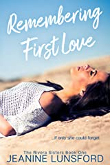 Remembering First Love: (Inspirational Fiction with Spicy Romantic Elements) (The Rivera Sisters Series Book 1) Kindle Edition