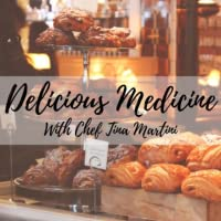 DELICIOUS MEDICINE WITH CHEF TINA MARTINI