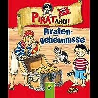 Piraten-Geheimnisse: Was ein Seeräuber wissen muss (Pirat ahoi! 3)