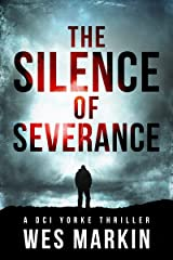 The Silence of Severance: Wes Markin's most shocking and sizzling thriller yet (A DCI Yorke Thriller Book 3) Kindle Edition