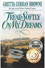 TREAD SOFTLY ON MY DREAMS: An Epic and Biographical Novel From Ireland's Past. (The Liberty Trilogy Book 1) Kindle Edition