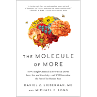 The Molecule of More: How a Single Chemical in Your Brain Drives Love, Sex, and Creativity—and Will Determine the Fate…