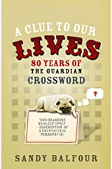 "A Clue to Our Lives: 80 Years of the Guardian Cryptic Crossword: 85 Years of the ""Guardian"" Cryptic Crossword Paperback"