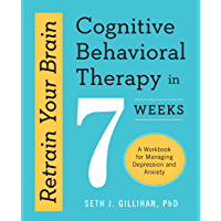 Retrain Your Brain: Cognitive Behavioral Therapy in 7 Weeks: A Workbook for Managing Depression and Anxiety (English…