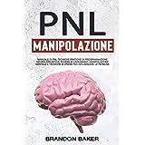 PNL E Manipolazione Mentale : Manuale Di PNL Tecniche Pratiche Di Programmazione Neurolinguistica, Schemi Di Linguaggio, Mani