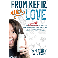 From Kefir, With Love: An Irreverent Guide to Making Kefir and Healing Your Gut Naturally (English Edition)