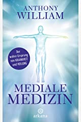 Mediale Medizin: Der wahre Ursprung von Krankheit und Heilung (German Edition) Kindle Edition