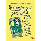 Non voglio più piacere a tutti: Trova il coraggio di amare chi sei e vivere la vita che vuoi (Italian Edition)