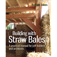 Building with Straw Bales: A practical manual for self-builders and architects (Sustainable Building Book 6) (English…