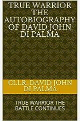 TRUE WARRIOR THE AUTOBIOGRAPHY OF DAVID JOHN DI PALMA: TRUE WARRIOR THE BATTLE CONTINUES (SERIES 2) Kindle Edition