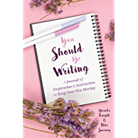 You Should Be Writing: A Journal of Inspiration & Instruction to Keep Your Pen Moving (Journaling & Writing Skills Tips…