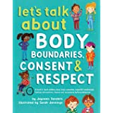 Let's Talk about Body Boundaries, Consent and Respect: Teach Children about Body Ownership, Respect, Feelings, Choices and Re