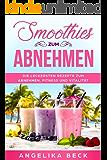 Smoothies zum abnehmen : Die leckersten Rezepte zum abnehmen, fitness und vitalität