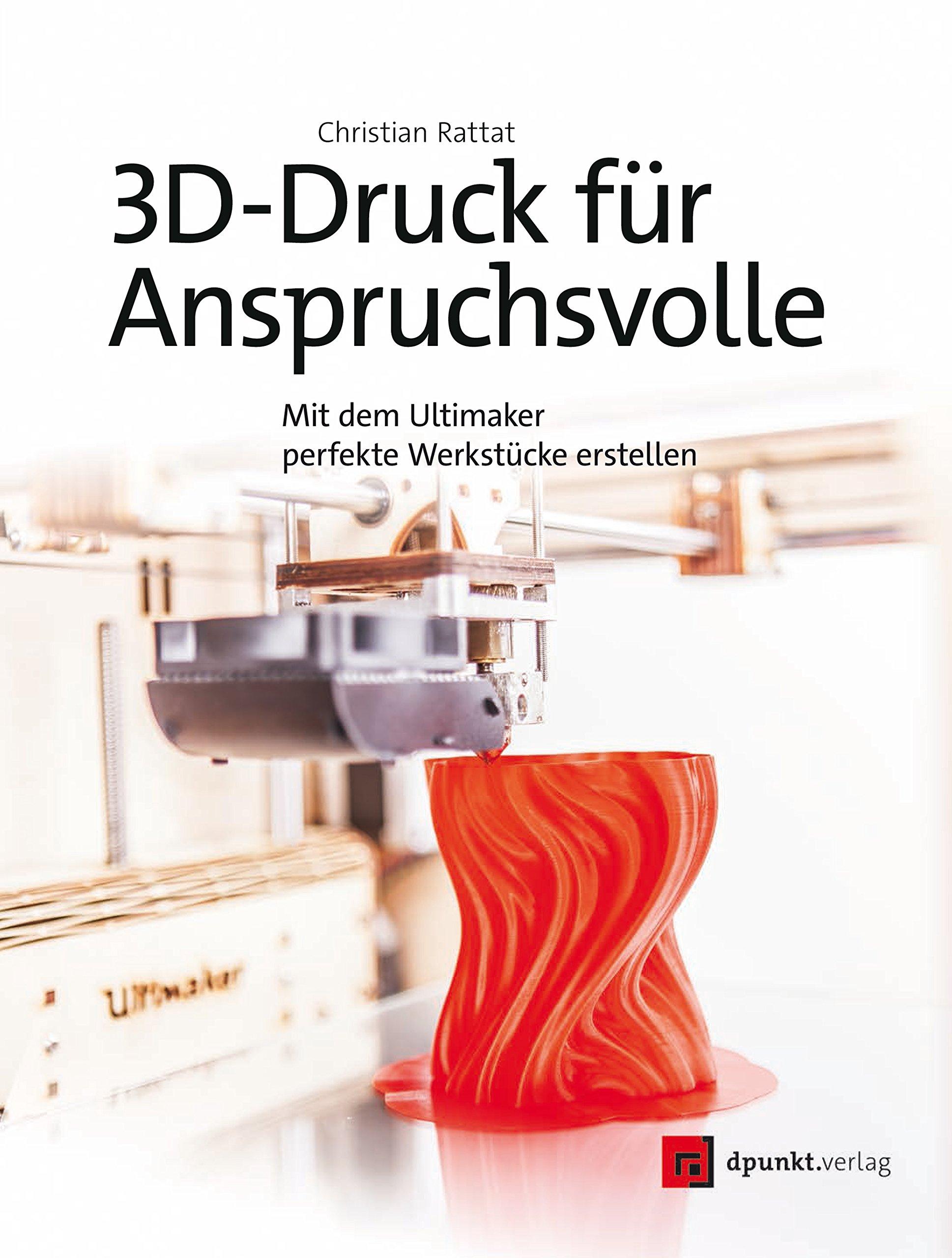 3D-Druck-fr-Anspruchsvolle-Mit-dem-Ultimaker-perfekte-Werkstcke-erstellen-German-Edition