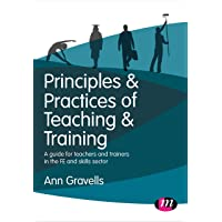 Principles and Practices of Teaching and Training: A guide for teachers and trainers in the FE and skills sector…