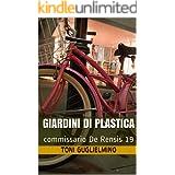 GIARDINI DI PLASTICA: il commissario De Rensis 19 (IL COMMISSARIO TONI DE RENSIS) (Italian Edition)