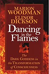 Dancing in the Flames: The Dark Goddess in the Transformation of Consciousness Paperback