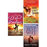 Ajay K Pandey Bestsellers - Be My Perfect Ending + Her Last Wish + You Are The Best Wife: A True Love Story (Set of 3 Books)