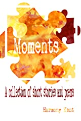 Moments: A collection of short stories and poems Kindle Edition