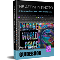 The Affinity Photo Guidebook: A Step-by-Step New User's Manual (English Edition)