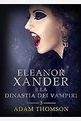 Eleanor Xander e la Dinastia dei Vampiri (vol. 3 della saga Eleanor Xander) Formato Kindle