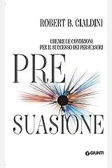 Pre-suasione: Creare le condizioni per il successo dei persuasori (Orizzonti) (Italian Edition) Kindle Ausgabe