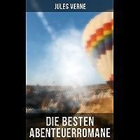 Die besten Abenteuerromane von Jules Verne: Reise um die Erde in 80 Tagen, Zwanzigtausend Meilen unter'm Meer, Die Reise…