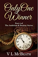 Only One Winner: Part 4 of The Ambition & Destiny Series. A Historical Family Saga. Kindle Edition