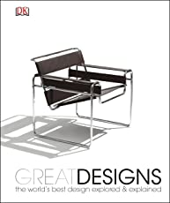 Great Designs: The World's Best Design Explored and Explained (Dk)