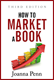 How To Market A Book: Third Edition (Books for Writers Book 2)