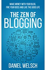 The Zen of Blogging: Make money with your blog, fire your boss and live the good life (Blogging for a Living Book 1) (English Edition) Versión Kindle