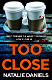 Too Close: A new kind of thriller with a shocking twist (English Edition)