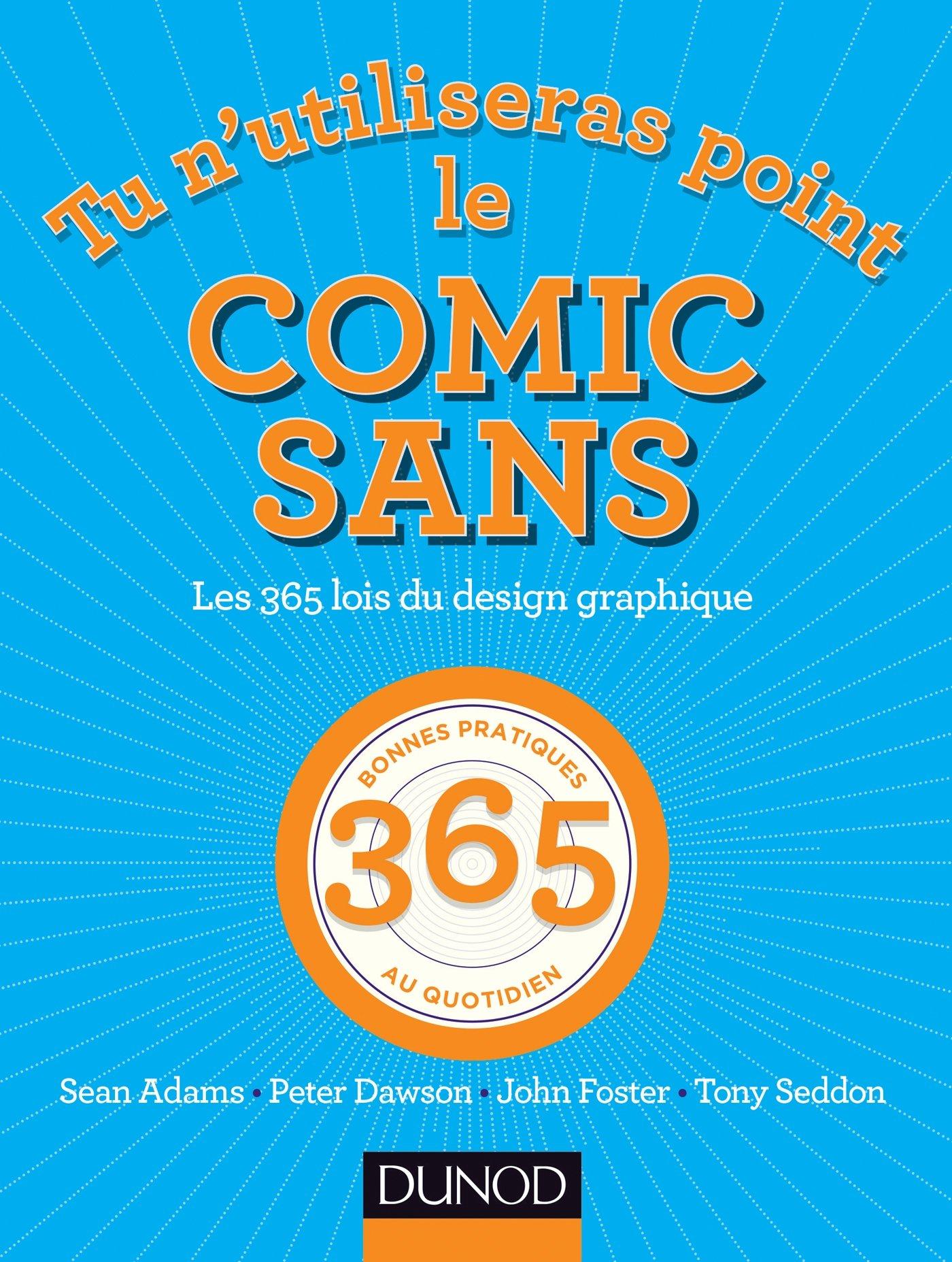 Tu n'utiliseras point le Comic Sans - Les 365 lois du design graphique por Tony Seddon