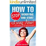 How To Stop Worrying And Start Living Now !