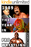 1989: The Year in Pro Wrestling: All the WWF and NWA supershows plus AWA action and No Holds Barred!