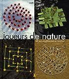Joueurs de nature. 45 jeux traditionnels en Land art