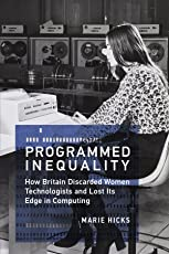 Programmed Inequality – How Britain Discarded Women Technologists and Lost Its Edge in Computing (History of Computing)