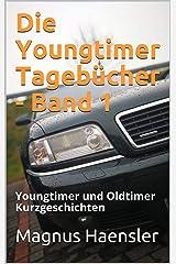 Die Youngtimer Tagebücher - Band 1: Youngtimer und Oldtimer Kurzgeschichten Kindle Ausgabe
