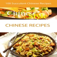 Chinese Food Recipes : 100 Easy And Healthy Succulent Chinese Recipes