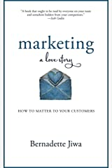 Marketing: A Love Story: How to Matter to Your Customers Kindle Edition
