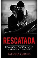 Rescatada: Romance y Acción entre la Virgen y el Mafioso (Novela Romántica) Versión Kindle