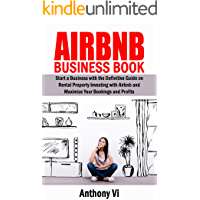 AIRBNB Business Book: Start a Business with the Definitive Guide on Rental Property Investing with Airbnb and Maximize…