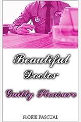 Beautiful Doctor: Guilty Pleasure (Tome 2) - Romance contemporaine, docteur/patiente, déontologie, relation interdite Format Kindle