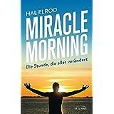 Miracle Morning: Die Stunde, die alles verändert. Steh auf und nimm dein Leben in die Hand (German Edition)