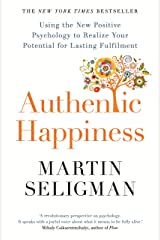 Authentic Happiness: Using the New Positive Psychology to Realise your Potential for Lasting Fulfilment Kindle Edition