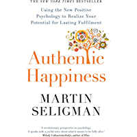 Authentic Happiness: Using the New Positive Psychology to Realise your Potential for Lasting Fulfilment (English Edition…