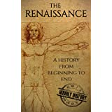 The Renaissance: A History from Beginning to End (English Edition)