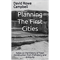 Planning The First Cities: Notes on the History of Town Construction from Prehistory and Antiquity (Campbells Notes on…