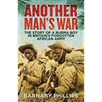 Another Man's War: The Story of a Burma Boy in Britain's Forgotten African Army (English Edition)