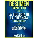 Resumen Completo: La Biología De La Creencia (The Biology Of Belief): Basado En El Libro De Bruce Lipton